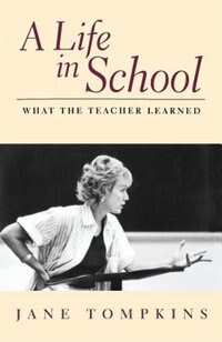 Book A Life in School: What The Teacher Learned by Jane Tompkins
