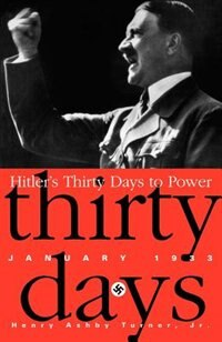 Book Hitler's Thirty Days To Power: January 1933 by Henry Ashby Turner