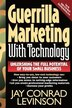 Guerrilla Marketing With Technology Unleashing The Full Potential Of Your Small Business: GUERRILLA MARKETING W/TECHNOLO by Jay Conrad Levinson