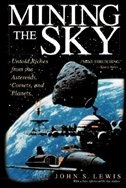 Book Mining the Sky: Untold Riches From The Asteroids, Comets, And Planets by John S. Lewis