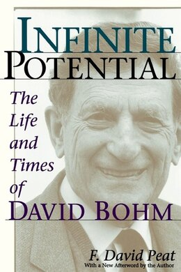 Book Infinite Potential: The Life And Times Of David Bohm by F. David Peat