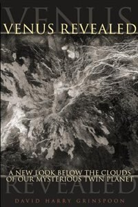 Book Venus Revealed: A New Look Below The Clouds Of Our Mysterious Twin Planet by David Harry Grinspoon