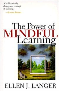Book The Power Of Mindful Learning by Ellen J. Langer
