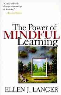 The Power Of Mindful Learning by Ellen J. Langer