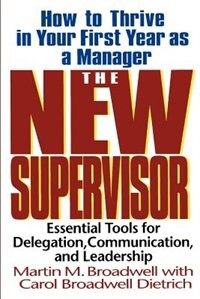 Book The New Supervisor: How To Thrive In Your First Year As A Manager by Martin M. Broadwell