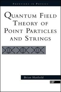 Book Quantum Field Theory Of Point Particles And Strings: QUANTUM FIELD THEO POINT PARTI by Brian Hatfield