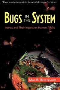 Book Bugs In The System: Insects And Their Impact On Human Affairs by May R. Berenbaum