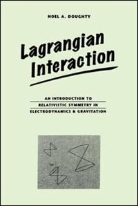 Book Lagrangian Interaction: An Introduction To Relativistic Symmetry In Electrodynamics And Gravitation by Noel Doughty