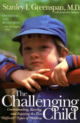 Book The Challenging Child: Understanding, Raising, and Enjoying the Five Difficult Types of Children by Stanley I. Greenspan