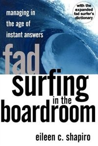 Book Fad Surfing In The Boardroom: Managing In The Age Of Instant Answers by Eileen C. Shapiro