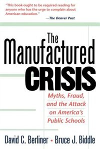 Book The Manufactured Crisis: Myths, Fraud, And The Attack On America's Public Schools by David C. Berliner