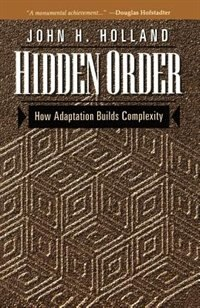 Book Hidden Order: How Adaptation Builds Complexity by John Holland