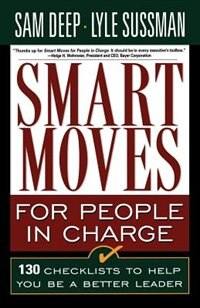 Book Smart Moves For People In Charge: 130 Checklists To Help You Be A Better Leader by Sam Deep