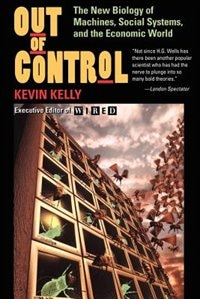 Book Out Of Control: The New Biology Of Machines, Social Systems, And The Economic World by Kevin Kelly