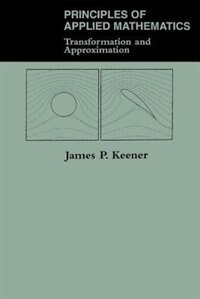 Book Principles Of Applied Mathematics: Transformation And Approximation by James P. Keener