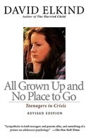 Book All Grown Up And No Place To Go: Teenagers In Crisis, Revised Edition by David Elkind