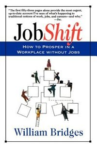 Jobshift: How To Prosper In A Workplace Without Jobs by William Bridges
