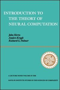 Book Introduction To The Theory Of Neural Computation: INTRO TO THE THEORY OF NEURAL by John A. Hertz