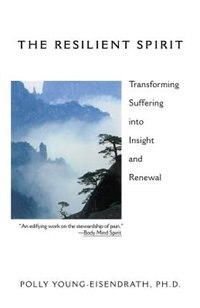 Book The Resilient Spirit: Transforming Suffering Into Insight And Renewal by Polly Young Eisendrath