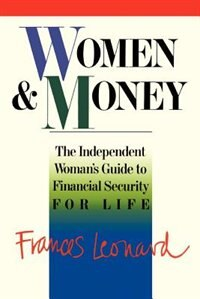 Book Women And Money: The Independent Woman's Guide To Financial Security For Life by Frances Leonard