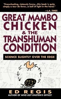 Book Great Mambo Chicken And The Transhuman Condition: Science Slightly Over The Edge by Ed Regis