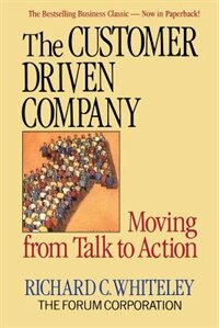Book The Customer-Driven Company: Moving from Talk to Action by R. C. Whiteley