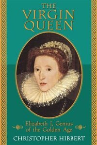 Virgin Queen: Elizabeth I, Genius of the Golden Age