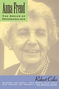 Book Anna Freud: The Dream Of Psychoanalysis by Robert Coles