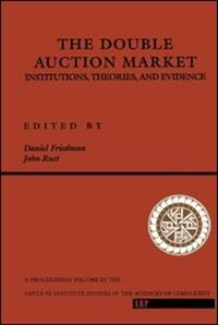Book The Double Auction Market: Institutions, Theories, And Evidence by Daniel Friedman