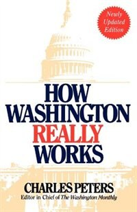 Book How Washington Really Works: Fourth Edition by Charles Peters
