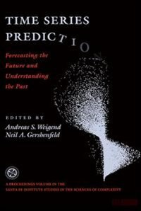 Book Time Series Prediction: Forecasting The Future And Understanding The Past by Andreas S. Weigend
