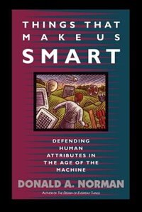 Book Things That Make Us Smart: Defending Human Attributes In The Age Of The Machine by Don Norman