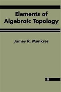 Book Elements Of Algebraic Topology: ELEMENTS OF ALGEBRAIC TOPOLOGY by James R. Munkres
