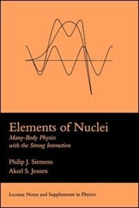 Book Elements of Nuclei: Many-body Physics With The Strong Interaction by Philip J. Siemens