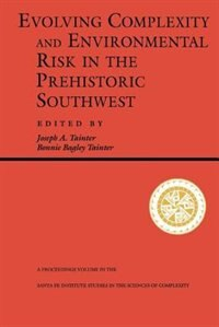 Book Evolving Complexity And Environmental Risk In The Prehistoric Southwest: EVOLVING COMPLEXITY… by Joseph A. Tainter