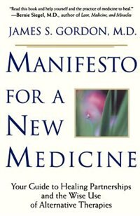 Manifesto for a New Medicine: Your Guide To Healing Partnerships And The Wise Use Of Alternative…