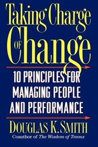 Book Taking Charge of Change: Ten Principles For Managing People And Performance by Douglas K. Smith