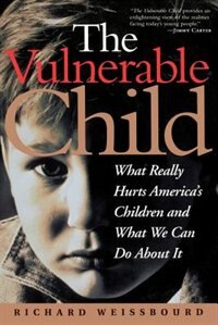 Book The Vulnerable Child: What Really Hurts America's Children And What We Can Do About It by Richard Weissbourd