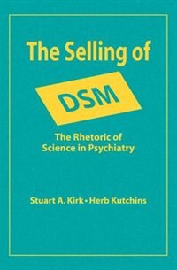 Book The Selling of DSM: The Rhetoric of Science in Psychiatry by Herb Kutchins