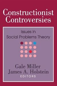 Book Constructionist Controversies: Issues in Social Problems Theory by Gale Miller