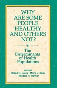 Book Why Are Some People Healthy and Others Not?: The Determinants of Health Populations by Theodore R. R. Marmor