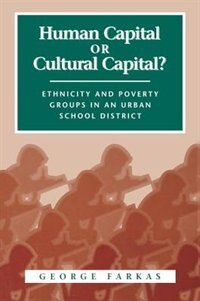 Book Human Capital or Cultural Capital?: Ethnicity and Poverty Groups in an Urban School District by George Farkas