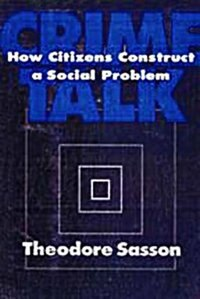 Book Crime Talk: How Citizens Construct a Social Problem by Theodore Sasson