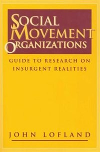 Book Social Movement Organizations: Guide to Research on Insurgent Realities by John Lofland