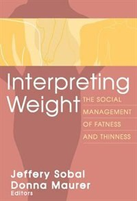 Book Interpreting Weight: The Social Management of Fatness and Thinness by Donna Maurer