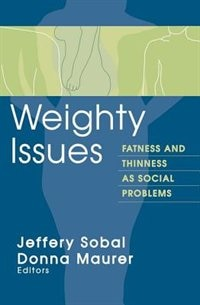 Book Weighty Issues: Fatness and Thinness as Social Problems by Donna Maurer