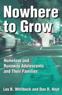 Book Nowhere to Grow: Homeless and Runaway Adolescents and Their Families by Dan R. Hoyt