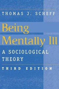 Book Being Mentally Ill: A Sociological Theory by Thomas J. Scheff
