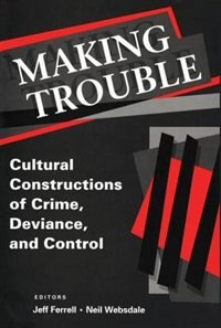Book Making Trouble: Cultural Constructions of Crime, Deviance, and Control by Jeff Ferrell