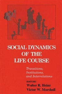 Book Social Dynamics of the Life Course: Transitions, Institutions, and Interrelations by Victor W. Marshall